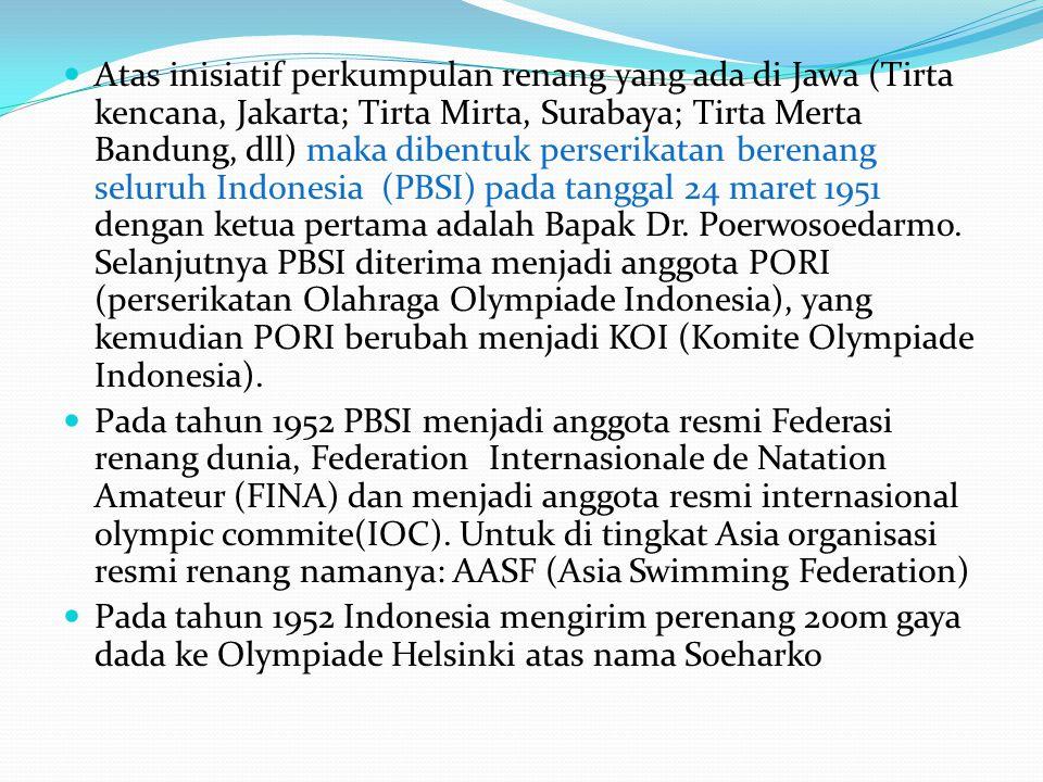  Atas inisiatif perkumpulan renang yang ada di Jawa (Tirta kencana, Jakarta; Tirta Mirta, Surabaya; Tirta Merta Bandung, dll) maka dibentuk perserikatan berenang seluruh Indonesia (PBSI) pada tanggal 24 maret 1951 dengan ketua pertama adalah Bapak Dr.