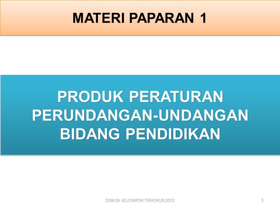 MATERI PAPARAN 1 PRODUK PERATURAN PERUNDANGAN-UNDANGAN BIDANG PENDIDIKAN DISKUSI KELOMPOK TERFOKUS 20133