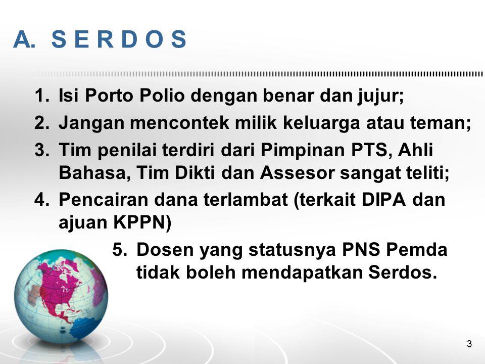 A. S E R D O S 1.Isi Porto Polio dengan benar dan jujur; 2.Jangan mencontek milik keluarga atau teman; 3.Tim penilai terdiri dari Pimpinan PTS, Ahli B