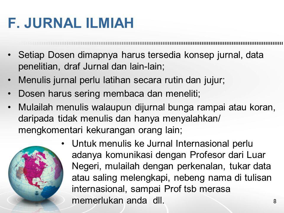 F. JURNAL ILMIAH •Setiap Dosen dimapnya harus tersedia konsep jurnal, data penelitian, draf Jurnal dan lain-lain; •Menulis jurnal perlu latihan secara
