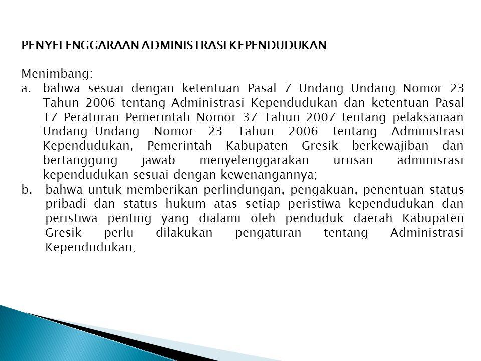 PENYELENGGARAAN ADMINISTRASI KEPENDUDUKAN Menimbang: a. bahwa sesuai dengan ketentuan Pasal 7 Undang-Undang Nomor 23 Tahun 2006 tentang Administrasi K