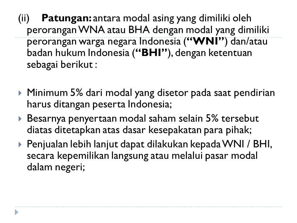 (ii) Patungan: antara modal asing yang dimiliki oleh perorangan WNA atau BHA dengan modal yang dimiliki perorangan warga negara Indonesia ( WNI ) dan/atau badan hukum Indonesia ( BHI ), dengan ketentuan sebagai berikut :  Minimum 5% dari modal yang disetor pada saat pendirian harus ditangan peserta Indonesia;  Besarnya penyertaan modal saham selain 5% tersebut diatas ditetapkan atas dasar kesepakatan para pihak;  Penjualan lebih lanjut dapat dilakukan kepada WNI / BHI, secara kepemilikan langsung atau melalui pasar modal dalam negeri;