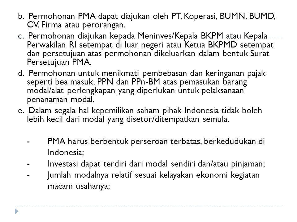 b.Permohonan PMA dapat diajukan oleh PT, Koperasi, BUMN, BUMD, CV, Firma atau perorangan.
