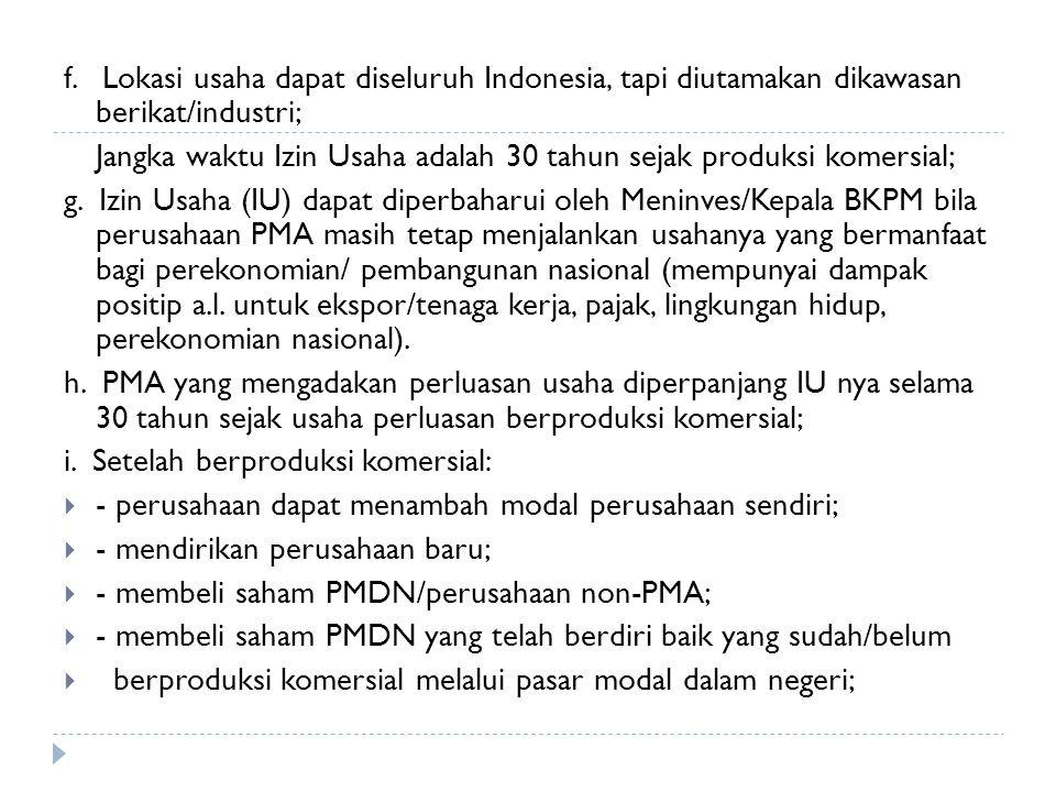 f. Lokasi usaha dapat diseluruh Indonesia, tapi diutamakan dikawasan berikat/industri; Jangka waktu Izin Usaha adalah 30 tahun sejak produksi komersia
