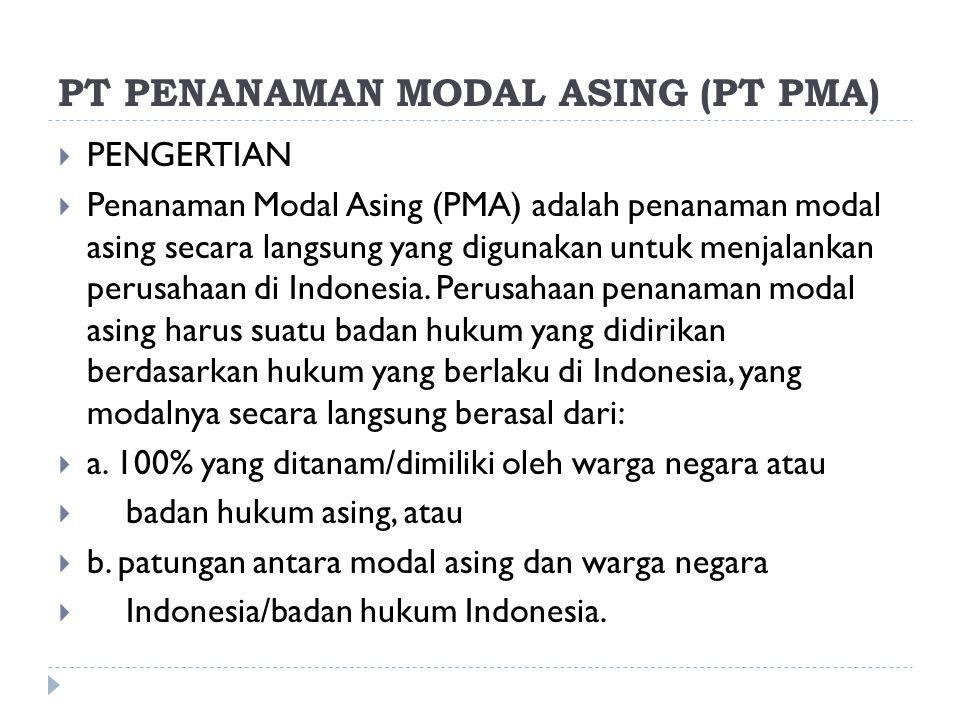 PT PENANAMAN MODAL ASING (PT PMA)  PENGERTIAN  Penanaman Modal Asing (PMA) adalah penanaman modal asing secara langsung yang digunakan untuk menjalankan perusahaan di Indonesia.