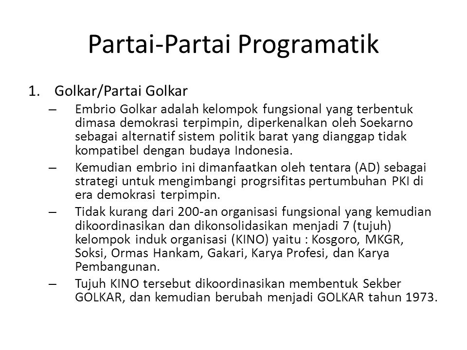 Partai-Partai Programatik 1.Golkar/Partai Golkar – Embrio Golkar adalah kelompok fungsional yang terbentuk dimasa demokrasi terpimpin, diperkenalkan o