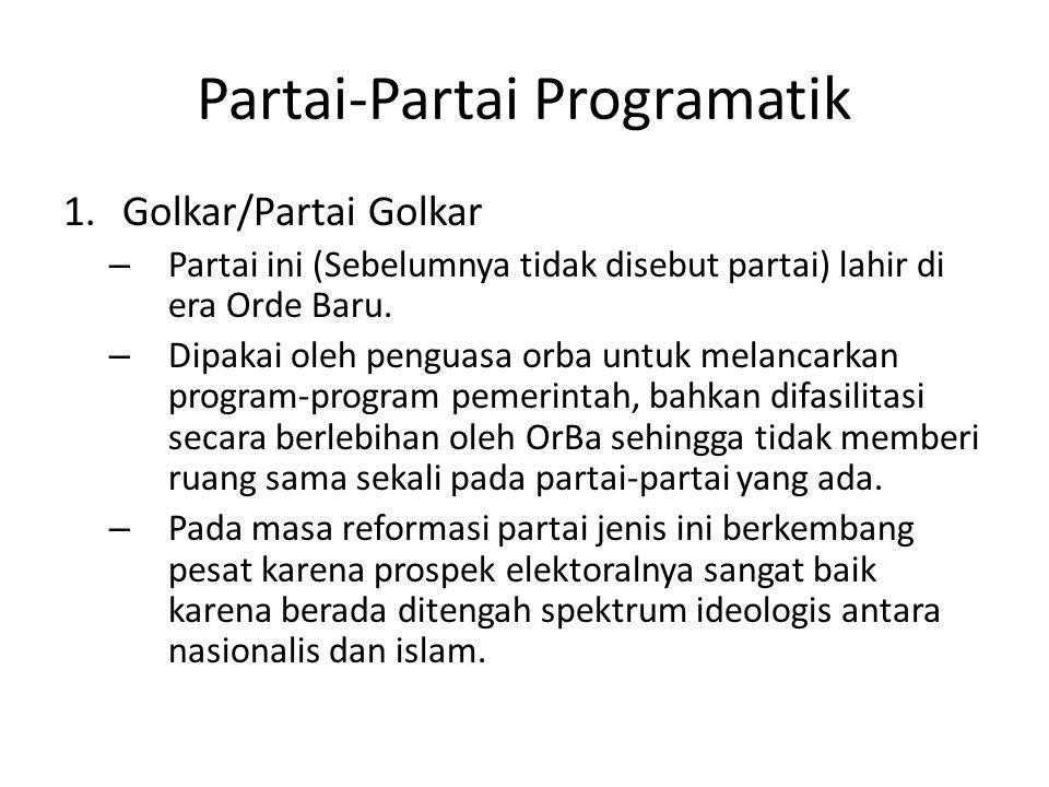 Partai-Partai Programatik 1.Golkar/Partai Golkar – Partai ini murni partai yang dibentuk dari rahim penguasa, secara spesifik militer, dan dibesarkan oleh penguasa.