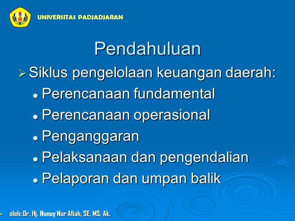 Pendahuluan  Siklus pengelolaan keuangan daerah:  Perencanaan fundamental  Perencanaan operasional  Penganggaran  Pelaksanaan dan pengendalian  Pelaporan dan umpan balik UNIVERSITAS PADJADJARAN  oleh: Dr.