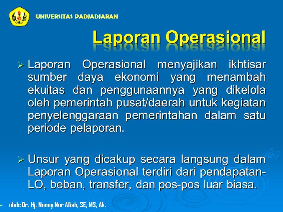  Laporan Operasional menyajikan ikhtisar sumber daya ekonomi yang menambah ekuitas dan penggunaannya yang dikelola oleh pemerintah pusat/daerah untuk kegiatan penyelenggaraan pemerintahan dalam satu periode pelaporan.