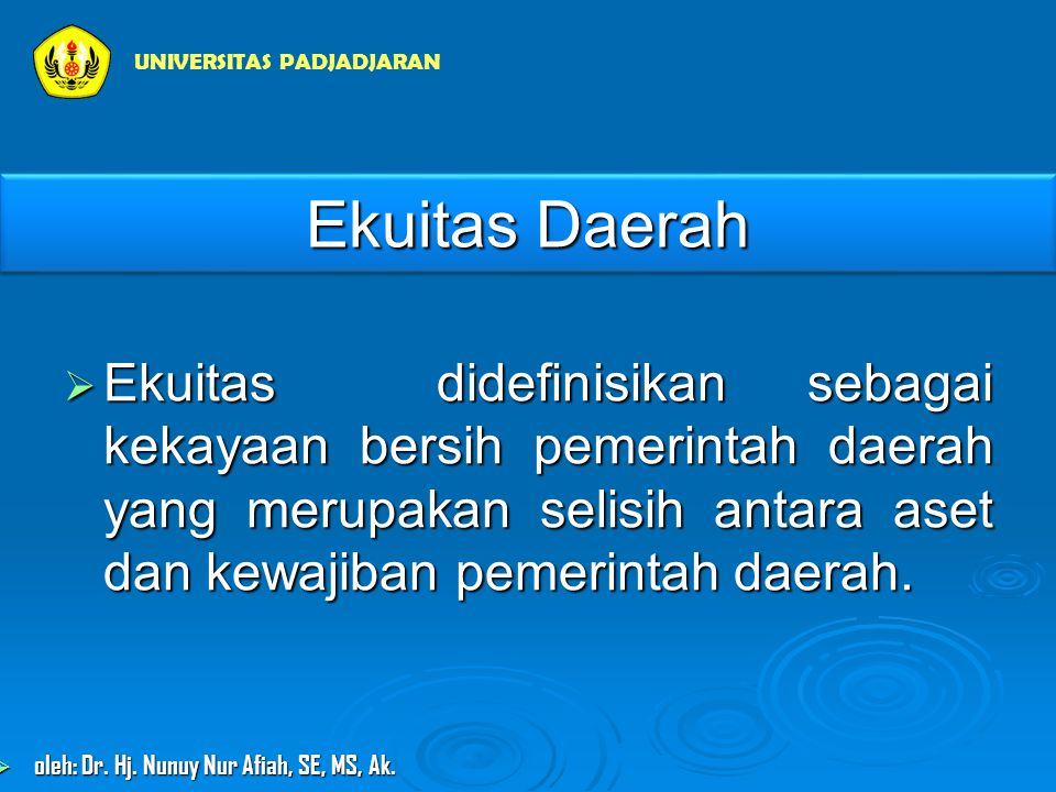 Ekuitas Daerah  Ekuitas didefinisikan sebagai kekayaan bersih pemerintah daerah yang merupakan selisih antara aset dan kewajiban pemerintah daerah.