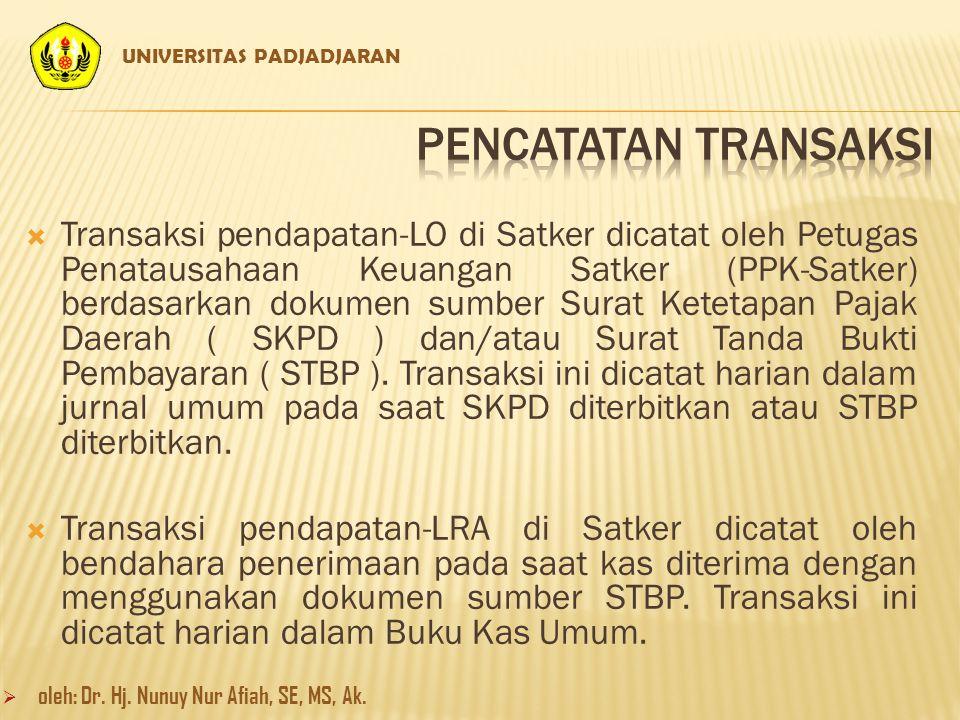 Transaksi pendapatan-LO di Satker dicatat oleh Petugas Penatausahaan Keuangan Satker (PPK-Satker) berdasarkan dokumen sumber Surat Ketetapan Pajak Daerah ( SKPD ) dan/atau Surat Tanda Bukti Pembayaran ( STBP ).