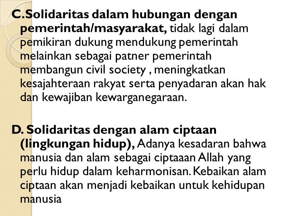 C.Solidaritas dalam hubungan dengan pemerintah/masyarakat, tidak lagi dalam pemikiran dukung mendukung pemerintah melainkan sebagai patner pemerintah