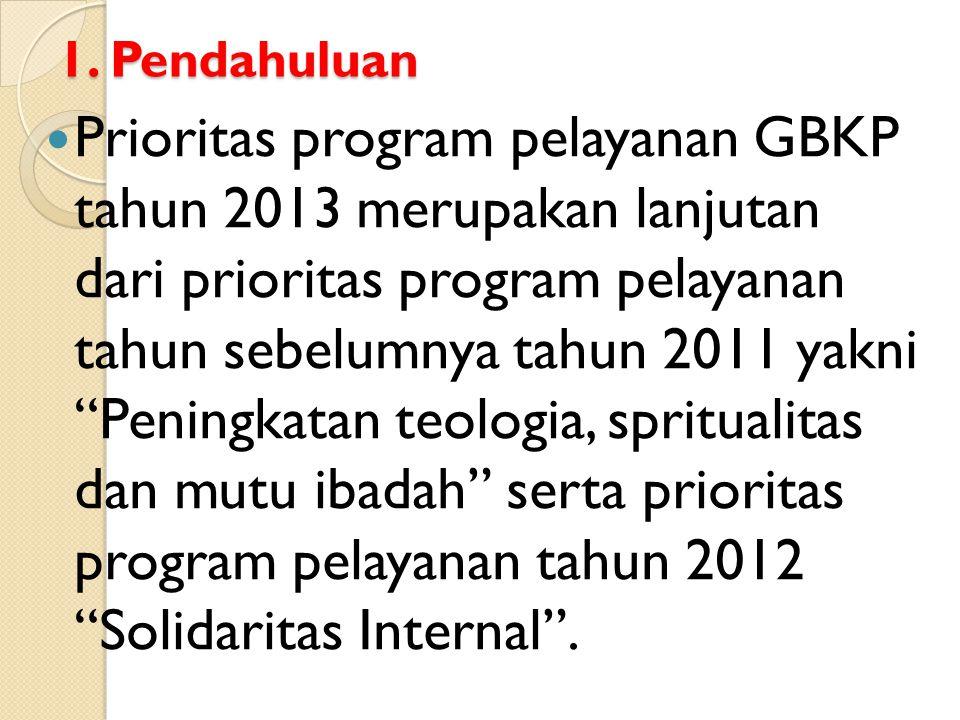 """1. Pendahuluan  Prioritas program pelayanan GBKP tahun 2013 merupakan lanjutan dari prioritas program pelayanan tahun sebelumnya tahun 2011 yakni """"Pe"""
