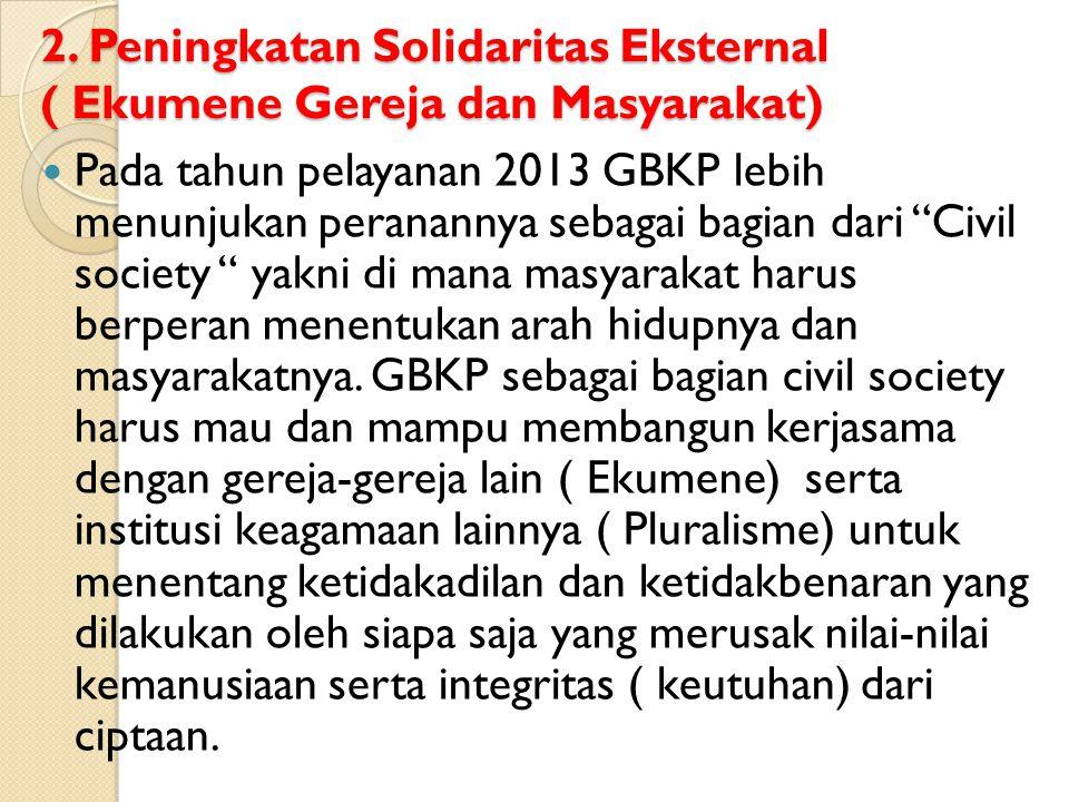 2. Peningkatan Solidaritas Eksternal ( Ekumene Gereja dan Masyarakat)  Pada tahun pelayanan 2013 GBKP lebih menunjukan peranannya sebagai bagian dari