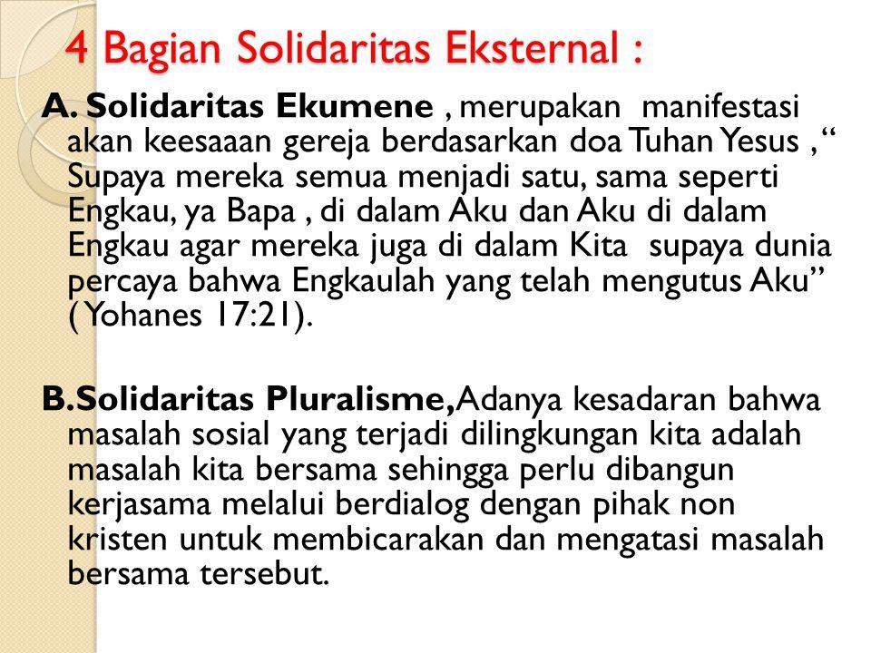 4 Bagian Solidaritas Eksternal : 4 Bagian Solidaritas Eksternal : A. Solidaritas Ekumene, merupakan manifestasi akan keesaaan gereja berdasarkan doa T