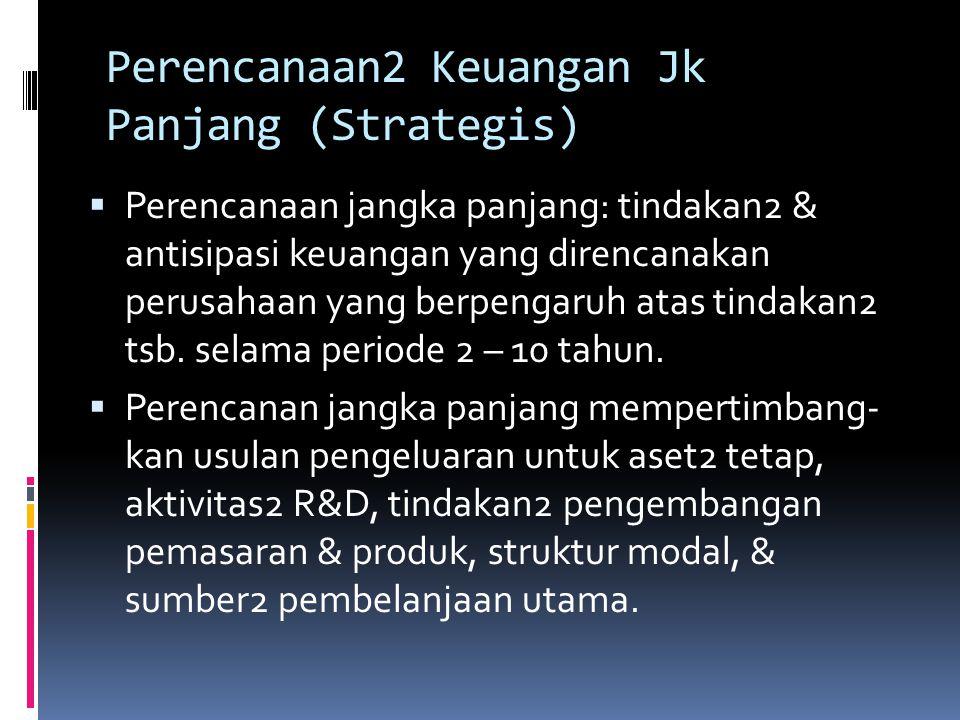 PROSES PERENCANAAN KEUANGAN  Proses perencanaan keuangan: perencanaan keuangan jangka panjang (strategis).  Perencanaan jangka panjang digunakan seb