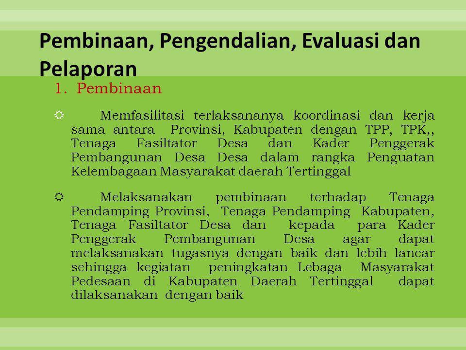 1.Pembinaan  Memfasilitasi terlaksananya koordinasi dan kerja sama antara Provinsi, Kabupaten dengan TPP, TPK,, Tenaga Fasiltator Desa dan Kader Peng