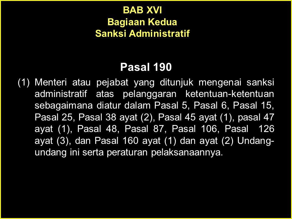 Pasal 190 (1)Menteri atau pejabat yang ditunjuk mengenai sanksi administratif atas pelanggaran ketentuan-ketentuan sebagaimana diatur dalam Pasal 5, P