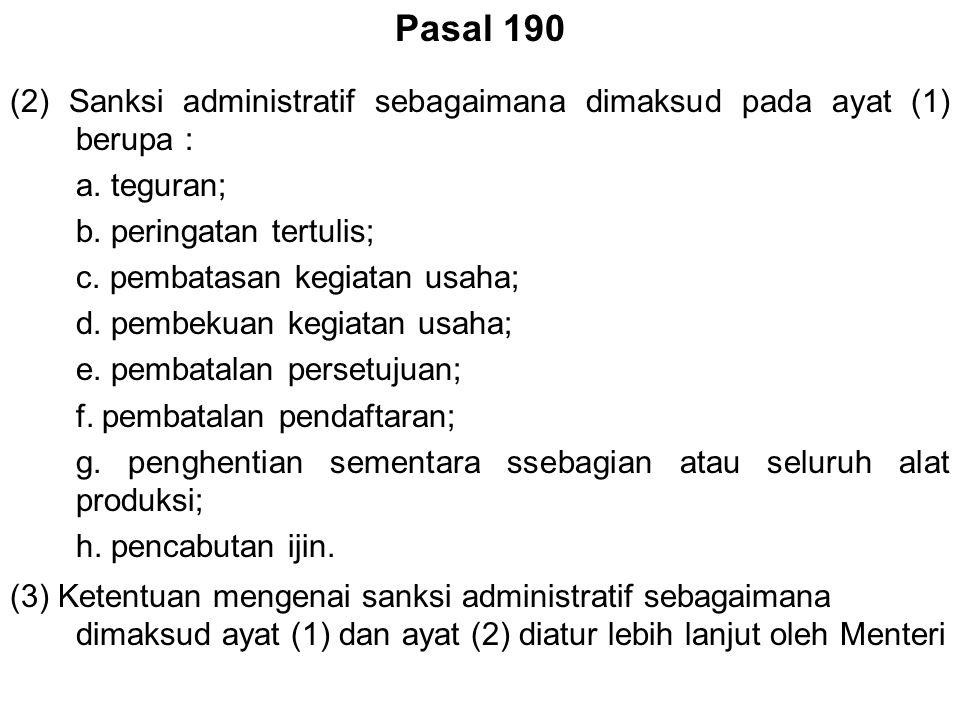 Pasal 190 (2) Sanksi administratif sebagaimana dimaksud pada ayat (1) berupa : a. teguran; b. peringatan tertulis; c. pembatasan kegiatan usaha; d. pe