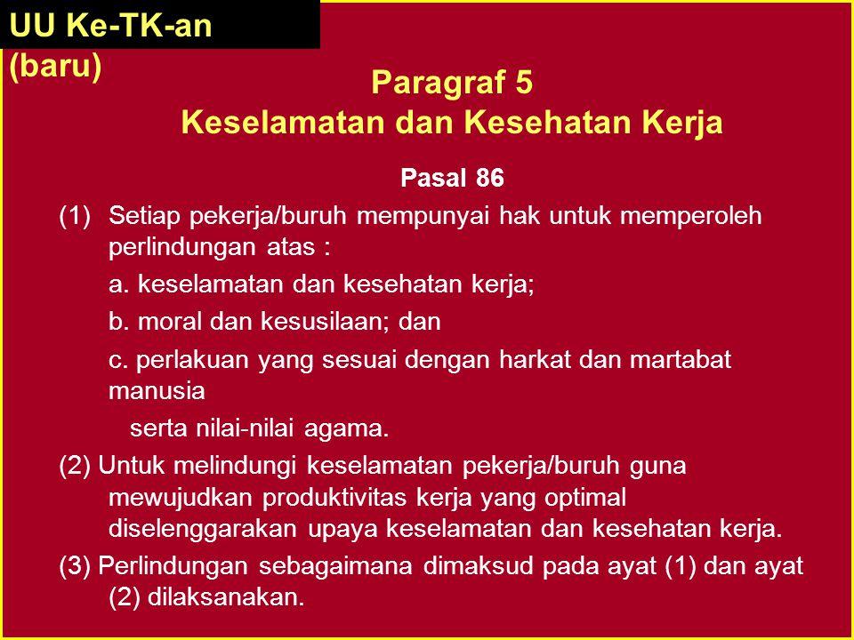 Pasal 86 (1)Setiap pekerja/buruh mempunyai hak untuk memperoleh perlindungan atas : a. keselamatan dan kesehatan kerja; b. moral dan kesusilaan; dan c