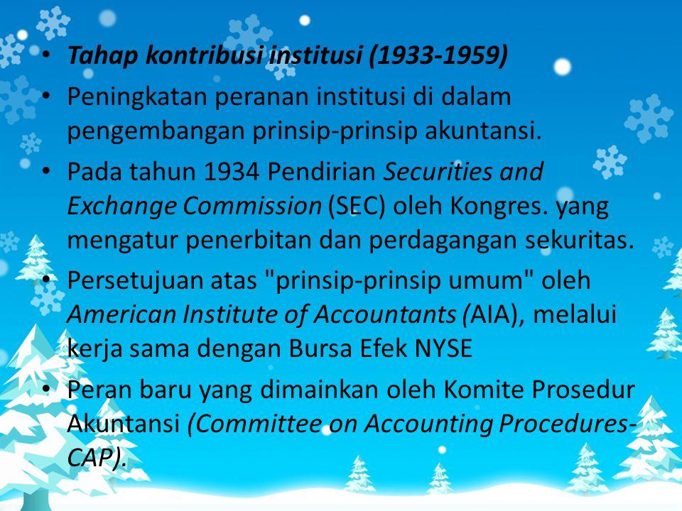 • Tahap kontribusi institusi (1933-1959) • Peningkatan peranan institusi di dalam pengembangan prinsip-prinsip akuntansi. • Pada tahun 1934 Pendirian