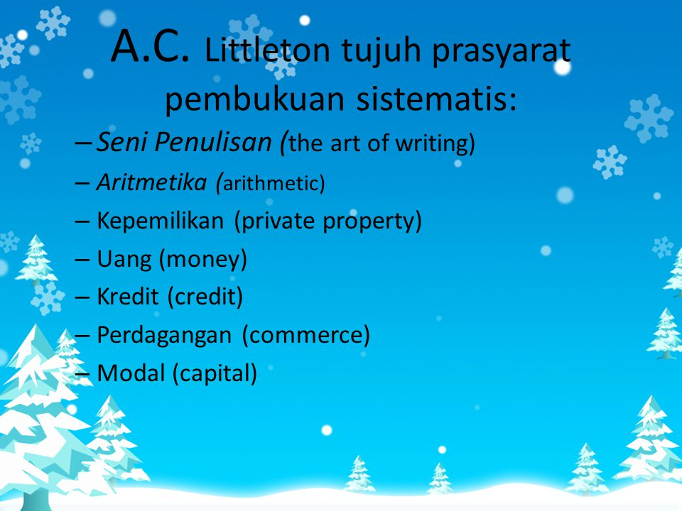 A.C. Littleton tujuh prasyarat pembukuan sistematis: – Seni Penulisan ( the art of writing) – Aritmetika ( arithmetic) – Kepemilikan (private property