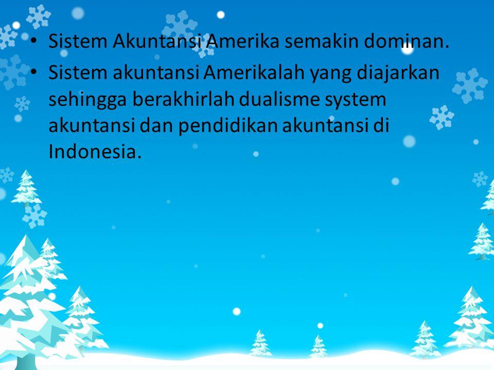 • Sistem Akuntansi Amerika semakin dominan. • Sistem akuntansi Amerikalah yang diajarkan sehingga berakhirlah dualisme system akuntansi dan pendidikan