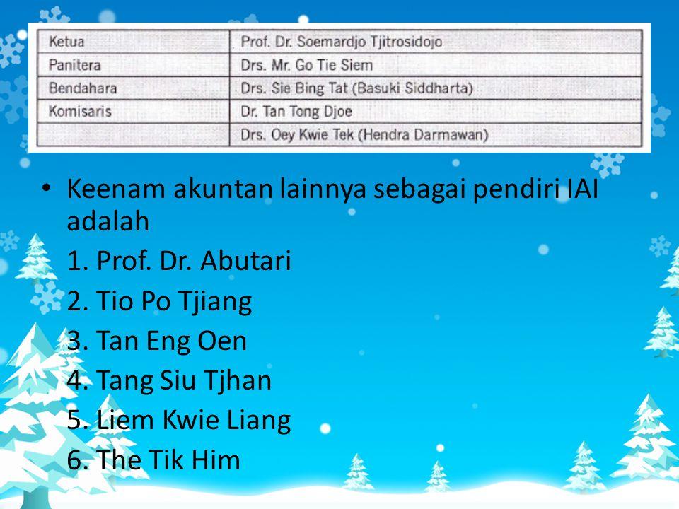 • Keenam akuntan lainnya sebagai pendiri IAI adalah 1. Prof. Dr. Abutari 2. Tio Po Tjiang 3. Tan Eng Oen 4. Tang Siu Tjhan 5. Liem Kwie Liang 6. The T