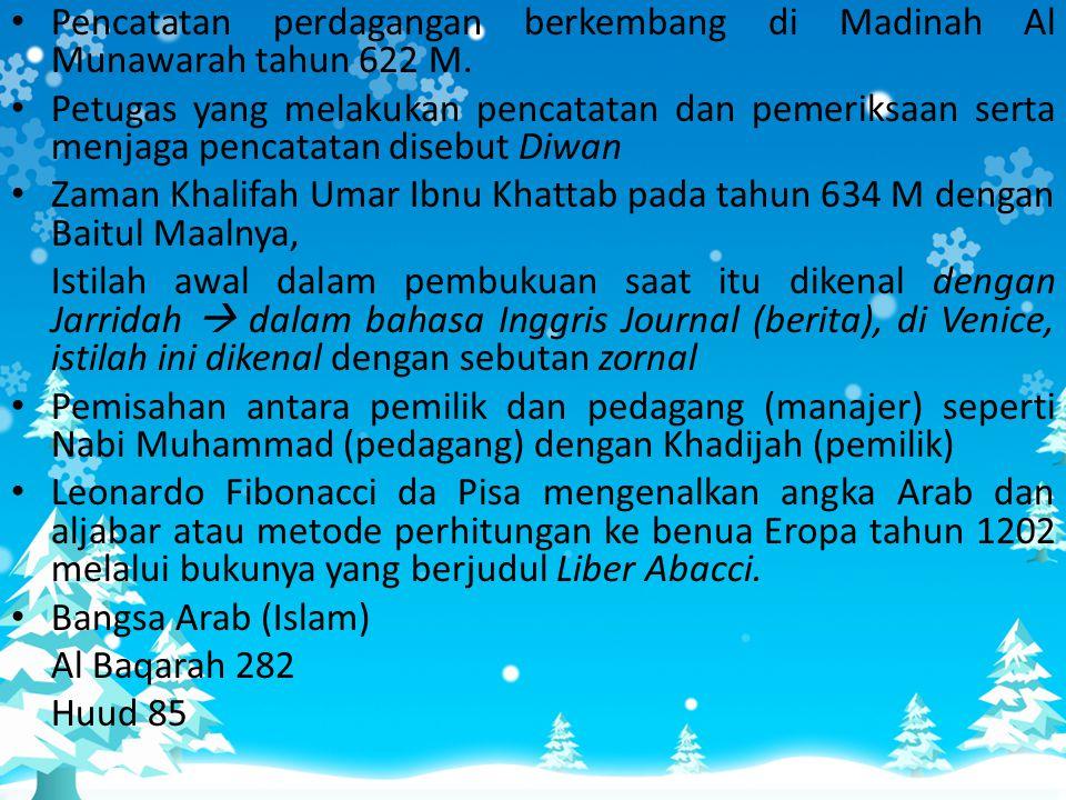 • Pencatatan perdagangan berkembang di Madinah Al Munawarah tahun 622 M. • Petugas yang melakukan pencatatan dan pemeriksaan serta menjaga pencatatan