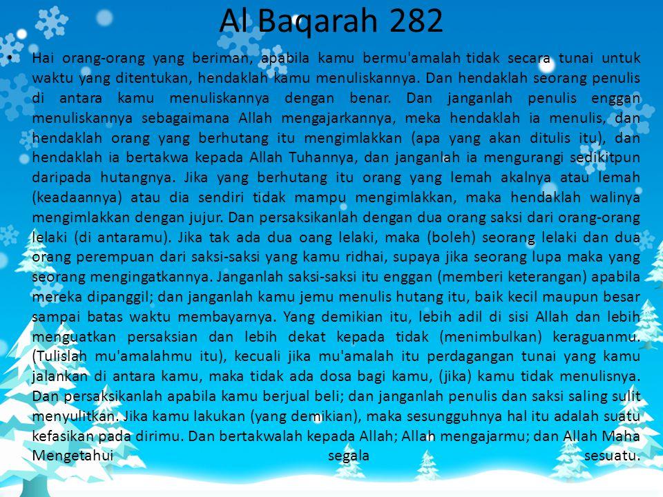 Al Baqarah 282 • Hai orang-orang yang beriman, apabila kamu bermu'amalah tidak secara tunai untuk waktu yang ditentukan, hendaklah kamu menuliskannya.