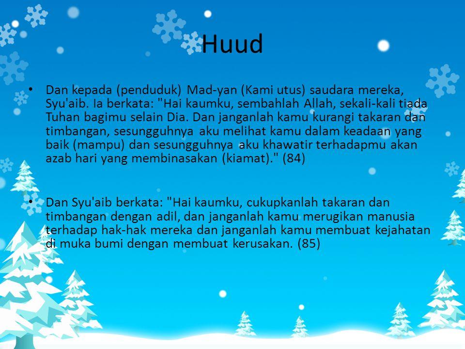 Huud • Dan kepada (penduduk) Mad-yan (Kami utus) saudara mereka, Syu'aib. Ia berkata: