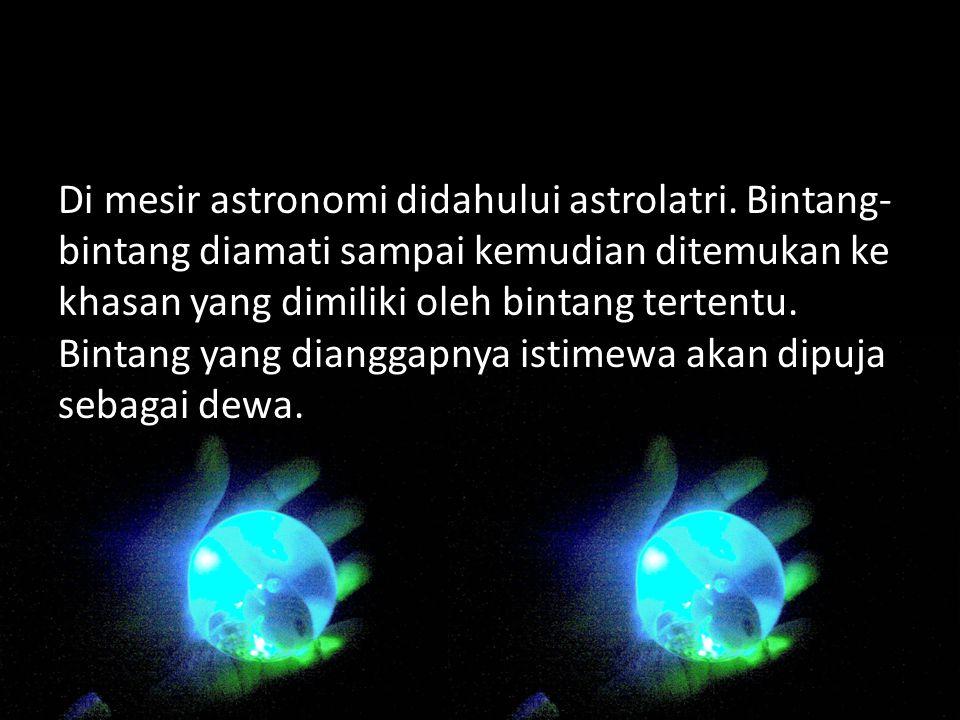 Di mesir astronomi didahului astrolatri.