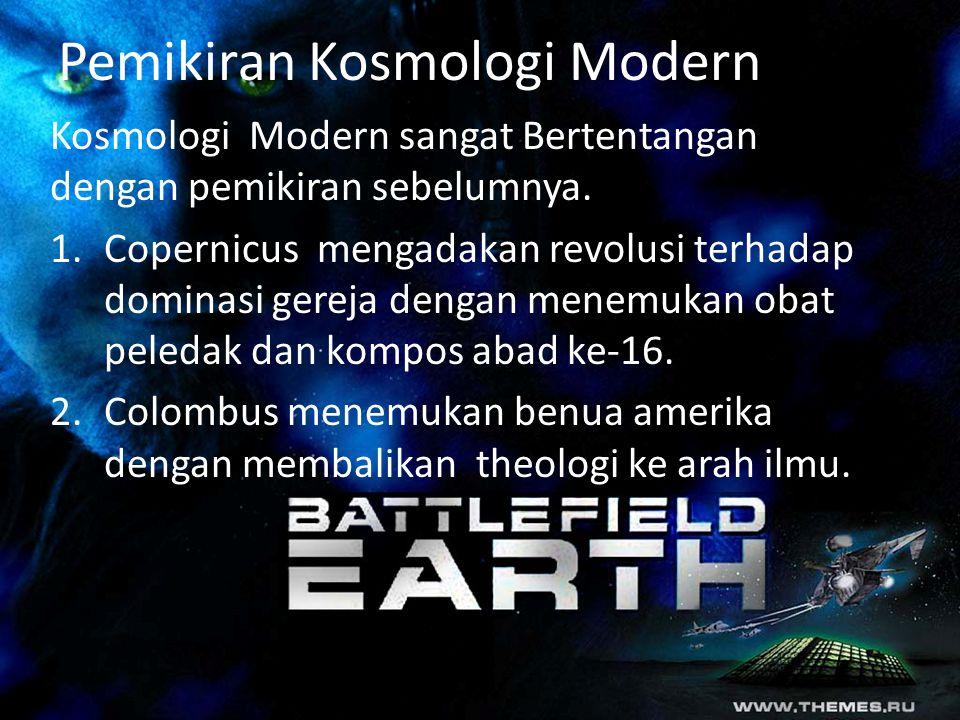 Pemikiran Kosmologi Modern Kosmologi Modern sangat Bertentangan dengan pemikiran sebelumnya.