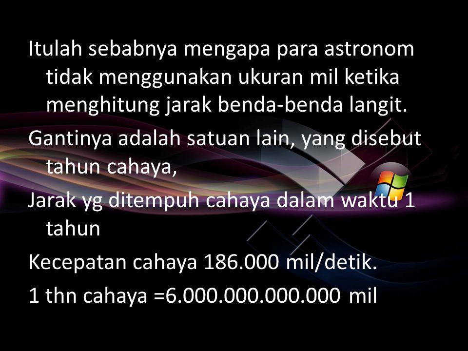Jaraknya Proxima Centaury 25.500.000.000.000 mil dari bumi = 4 1/3 tahun cahaya.