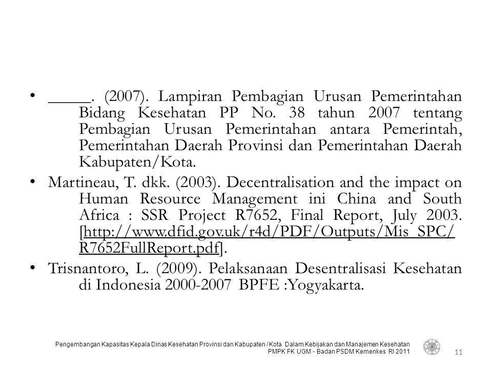 11 Pengembangan Kapasitas Kepala Dinas Kesehatan Provinsi dan Kabupaten / Kota Dalam Kebijakan dan Manajemen Kesehatan PMPK FK UGM - Badan PSDM Kemenkes RI 2011 • _____.