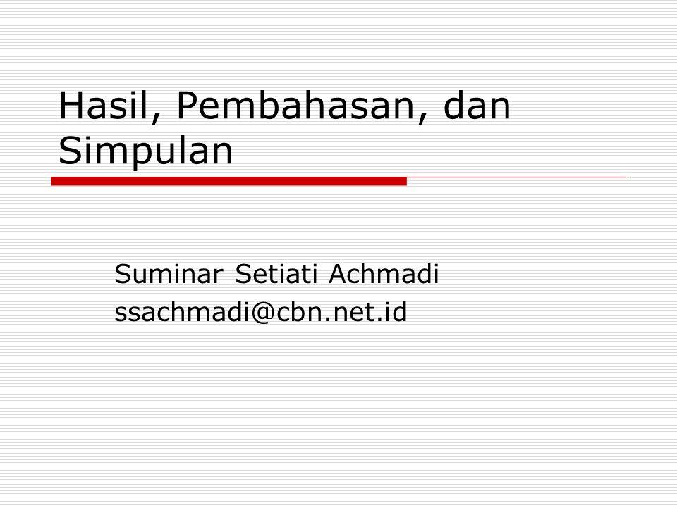 Hasil, Pembahasan, dan Simpulan Suminar Setiati Achmadi ssachmadi@cbn.net.id