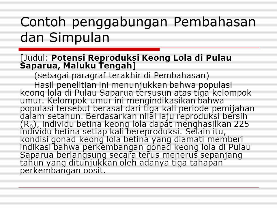 Contoh penggabungan Pembahasan dan Simpulan [Judul: Potensi Reproduksi Keong Lola di Pulau Saparua, Maluku Tengah] (sebagai paragraf terakhir di Pembahasan) Hasil penelitian ini menunjukkan bahwa populasi keong lola di Pulau Saparua tersusun atas tiga kelompok umur.