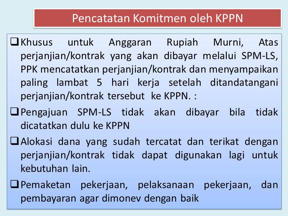  Khusus untuk Anggaran Rupiah Murni, Atas perjanjian/kontrak yang akan dibayar melalui SPM-LS, PPK mencatatkan perjanjian/kontrak dan menyampaikan paling lambat 5 hari kerja setelah ditandatangani perjanjian/kontrak tersebut ke KPPN.