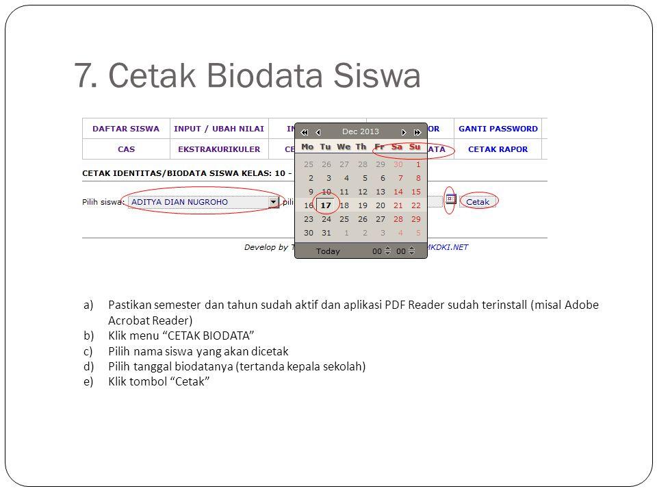 """7. Cetak Biodata Siswa a)Pastikan semester dan tahun sudah aktif dan aplikasi PDF Reader sudah terinstall (misal Adobe Acrobat Reader) b)Klik menu """"CE"""