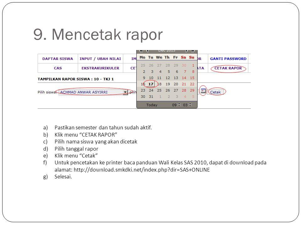 9.Mencetak rapor a)Pastikan semester dan tahun sudah aktif.