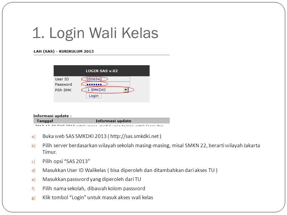 1. Login Wali Kelas a) Buka web SAS SMKDKI 2013 ( http://sas.smkdki.net ) b) Pilih server berdasarkan wilayah sekolah masing-masing, misal SMKN 22, be