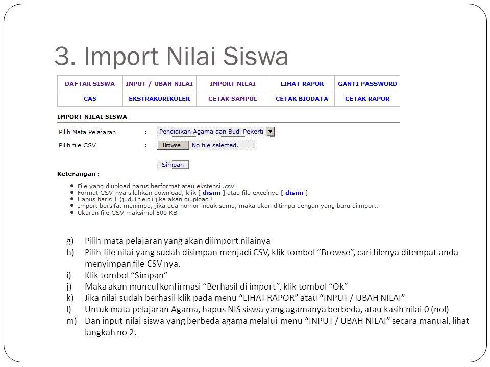 """3. Import Nilai Siswa g)Pilih mata pelajaran yang akan diimport nilainya h)Pilih file nilai yang sudah disimpan menjadi CSV, klik tombol """"Browse"""", car"""
