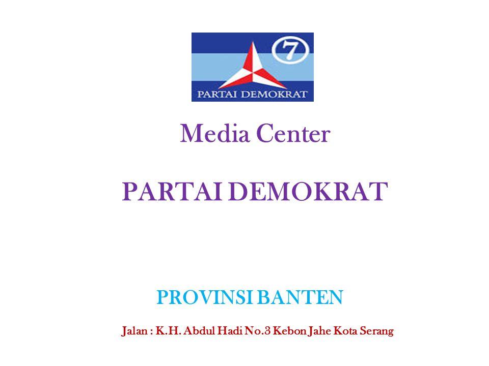 Media Center PARTAI DEMOKRAT PROVINSI BANTEN Jalan : K.H. Abdul Hadi No.3 Kebon Jahe Kota Serang