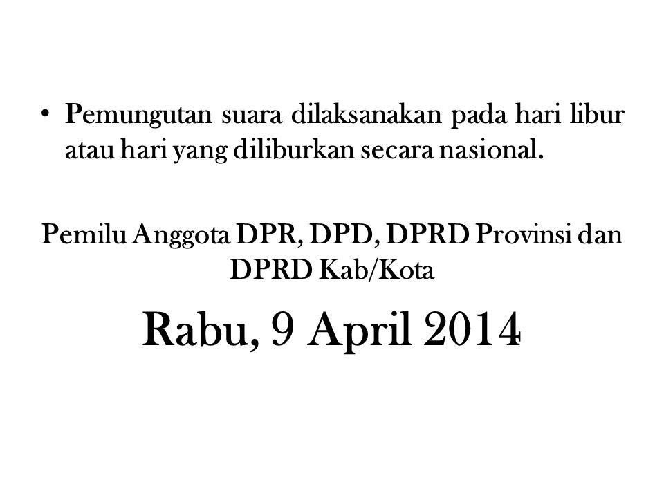 • Pemungutan suara dilaksanakan pada hari libur atau hari yang diliburkan secara nasional. Pemilu Anggota DPR, DPD, DPRD Provinsi dan DPRD Kab/Kota Ra