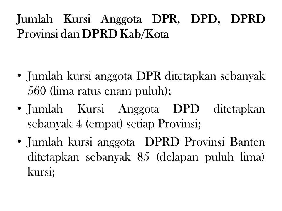 Jumlah Kursi Anggota DPR, DPD, DPRD Provinsi dan DPRD Kab/Kota • Jumlah kursi anggota DPR ditetapkan sebanyak 560 (lima ratus enam puluh); • Jumlah Ku