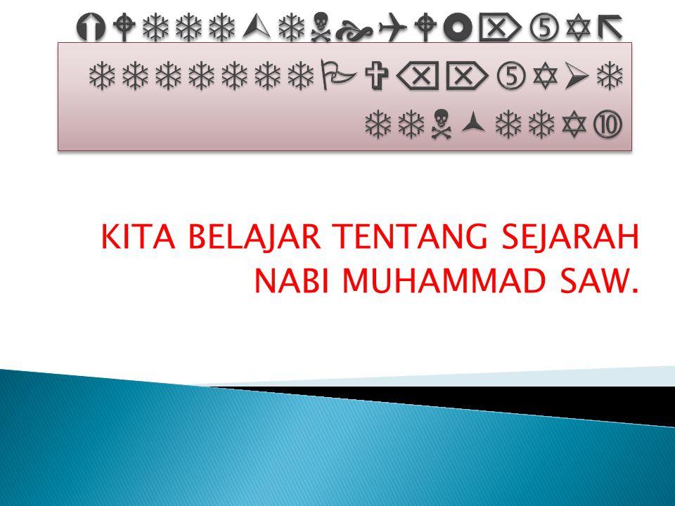 Kompetensi Dasar : 1.Menjelaskan Sejarah Nabi Muhammad Saw.