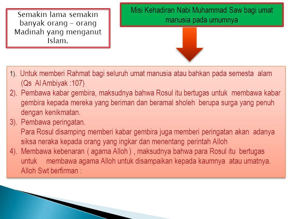 Semakin lama semakin banyak orang – orang Madinah yang menganut Islam. 1). Untuk memberi Rahmat bagi seluruh umat manusia atau bahkan pada semesta ala