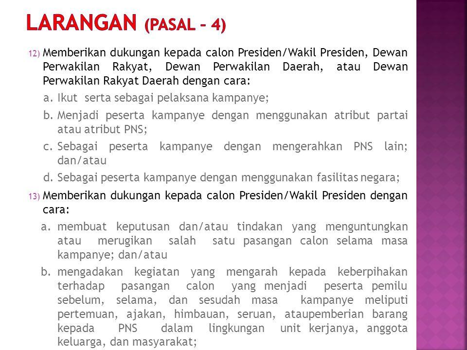 12) Memberikan dukungan kepada calon Presiden/Wakil Presiden, Dewan Perwakilan Rakyat, Dewan Perwakilan Daerah, atau Dewan Perwakilan Rakyat Daerah de