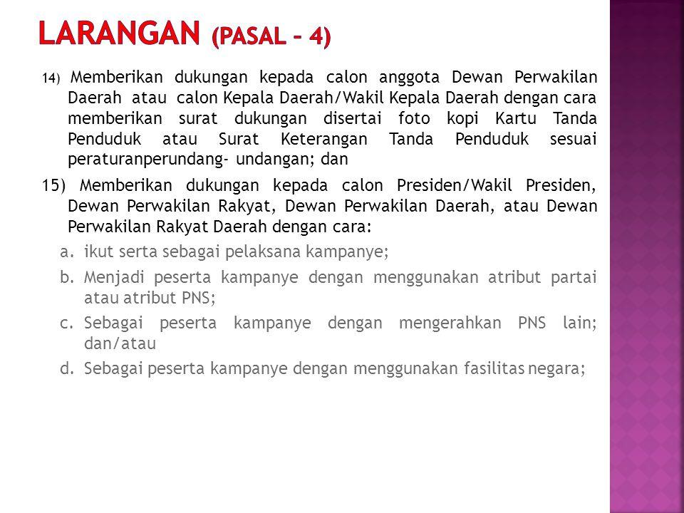 14) Memberikan dukungan kepada calon anggota Dewan Perwakilan Daerah atau calon Kepala Daerah/Wakil Kepala Daerah dengan cara memberikan surat dukunga
