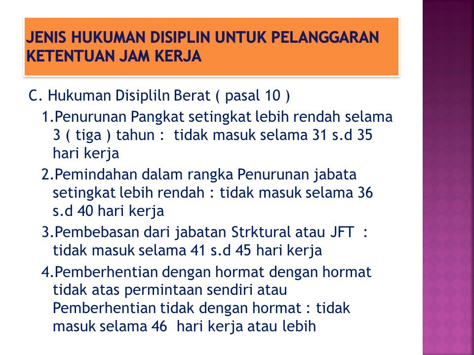 C. Hukuman Disipliln Berat ( pasal 10 ) 1.Penurunan Pangkat setingkat lebih rendah selama 3 ( tiga ) tahun : tidak masuk selama 31 s.d 35 hari kerja 2